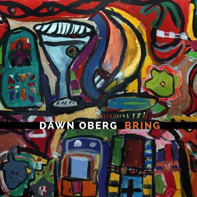 "Dawn Oberg's ""Bring"""