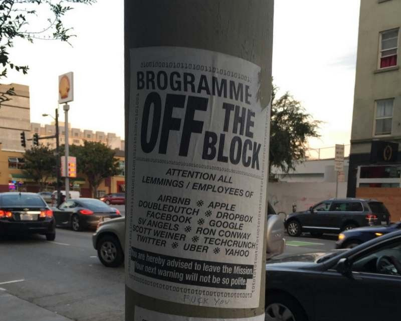 """Brogrammers off the block,"" this poster up in SoMa reads. ""Attention all lemmings/employees of Airbnb, Apple, DoubleDutch, Dropbox, Facebook, Google, SV Angels, Ron Conway, Scott Weiner, TechCrunch, Twitter, Uber, Yahoo. You are hereby advised to leave the Mission. Your next warning will not be so polite."""