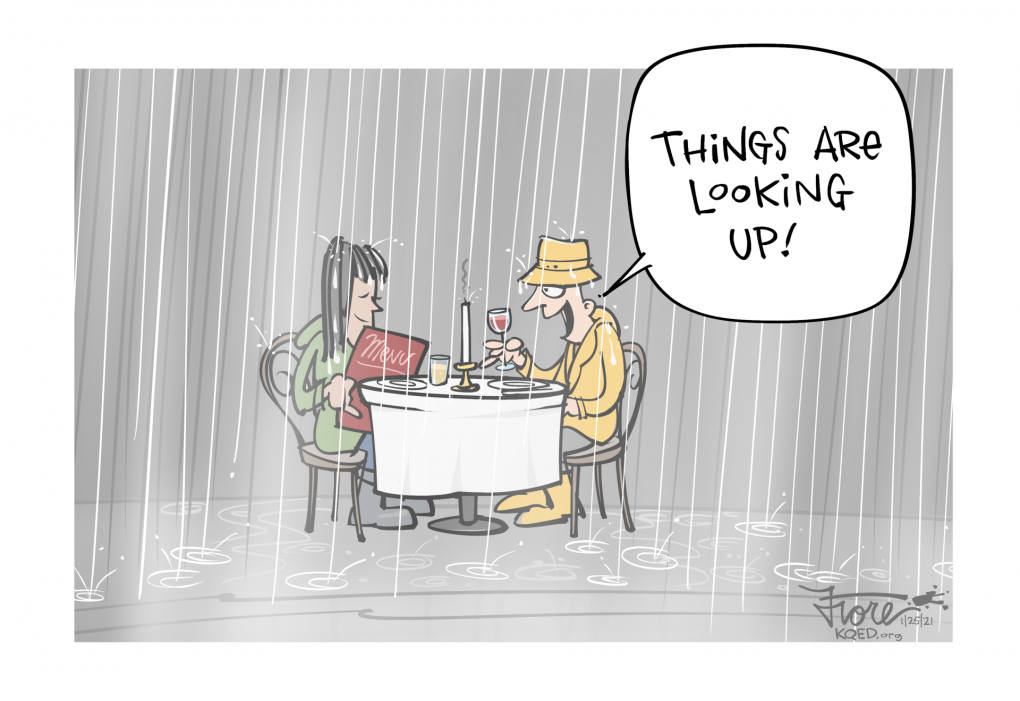 """A Mark Fiore cartoon about COVID-19 restrictions easing and outdoor dining reopening as an atmospheric river is headed our way. Two people eating at an outdoor table in the pouring rain with one saying, """"things are looking up!"""""""