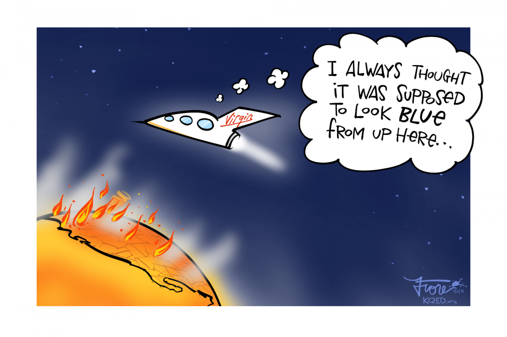 """A Mark Fiore cartoon that shows Richard Branson's spaceship flying over a flaming red and orange earth and western United States as a thought bubble over the spaceship reads, """"I always thought it was supposed to look blue from up here..."""""""