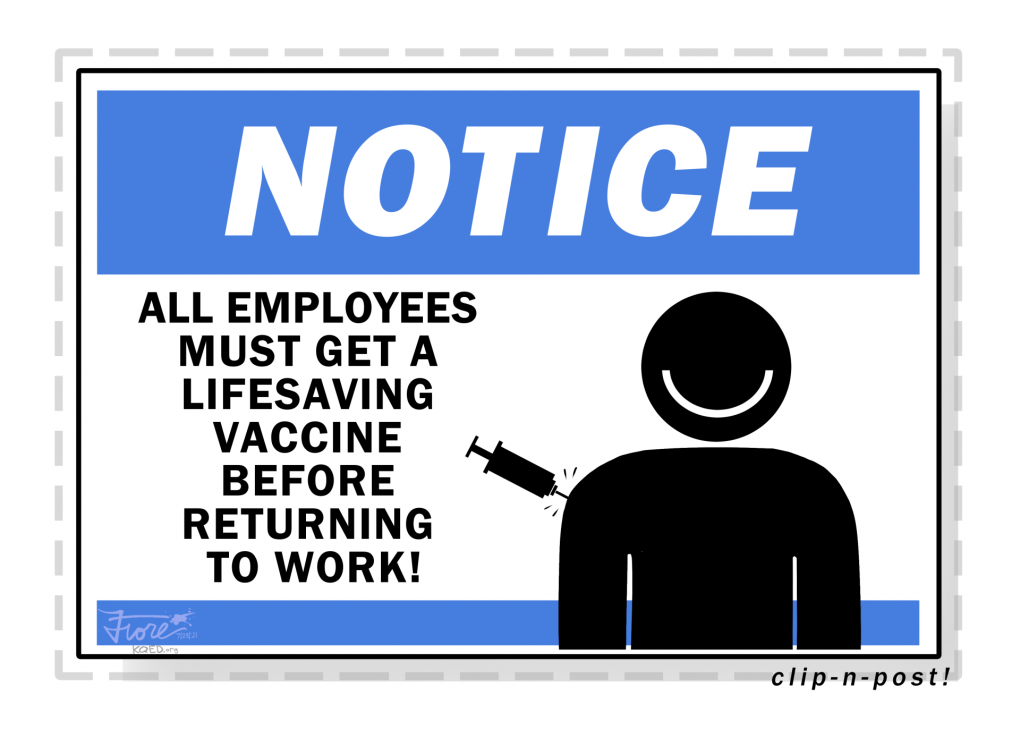 """A Mark Fiore cartoon that looks like a workplace sign. The sign reads, """"Notice: all employees must get a lifesaving vaccine before returning to work!"""" There is a smiling figure getting a shot on the sign as well."""