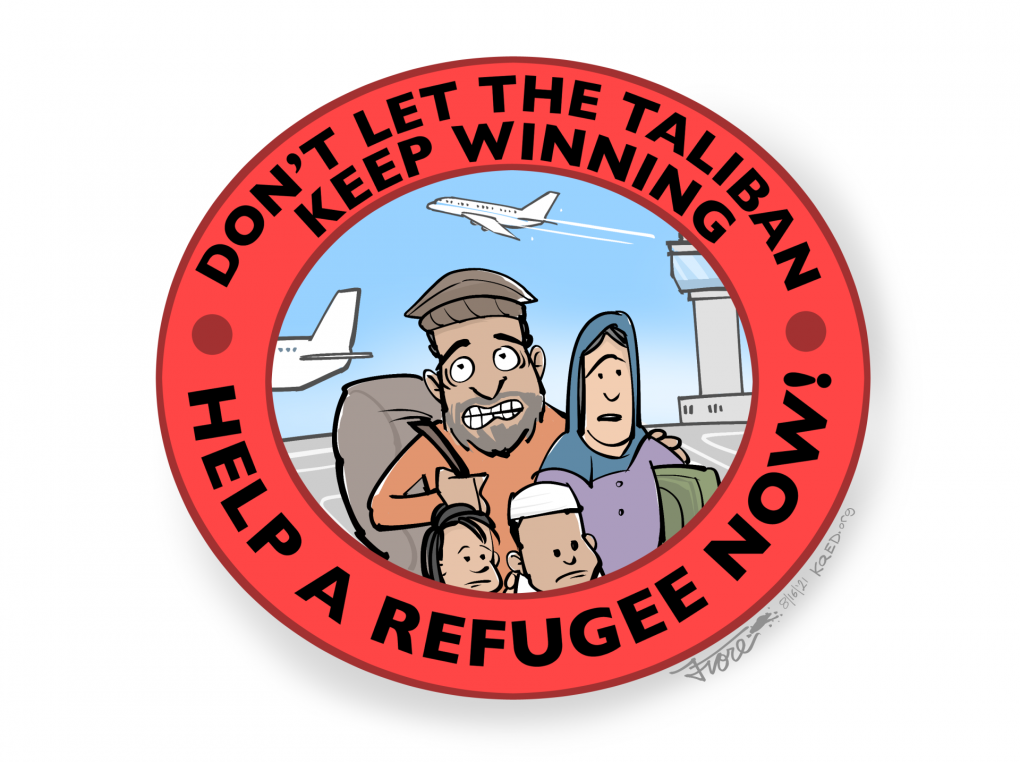 """A Mark Fiore cartoon badge that shows a worried refugee family in the center with text around the circular badge that reads, """"don't let the Taliban keep winning, help a refugee now!"""""""