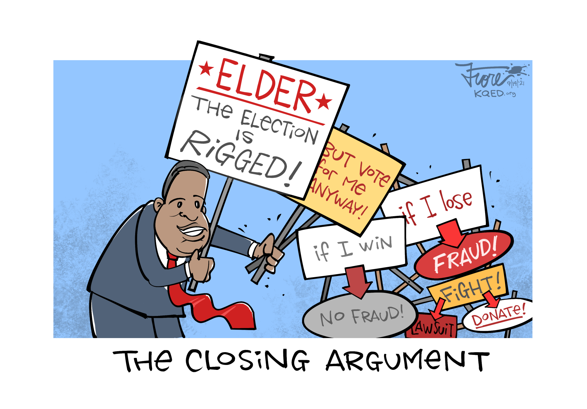 """Cartoon captioned, """"the closing argument,"""" showing Larry Elder with signs that read, """"Elder, the election is rigged...but vote for me anyway."""""""