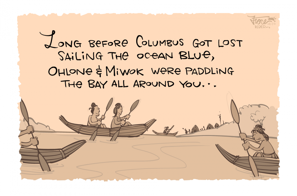 """A sepia-tone cartoon shows Miwok and Ohlone people paddling tule canoes. The caption reads, """"long before Columbus got lost sailing the ocean blue, Ohlone & Miwok were paddling the Bay all around you."""""""