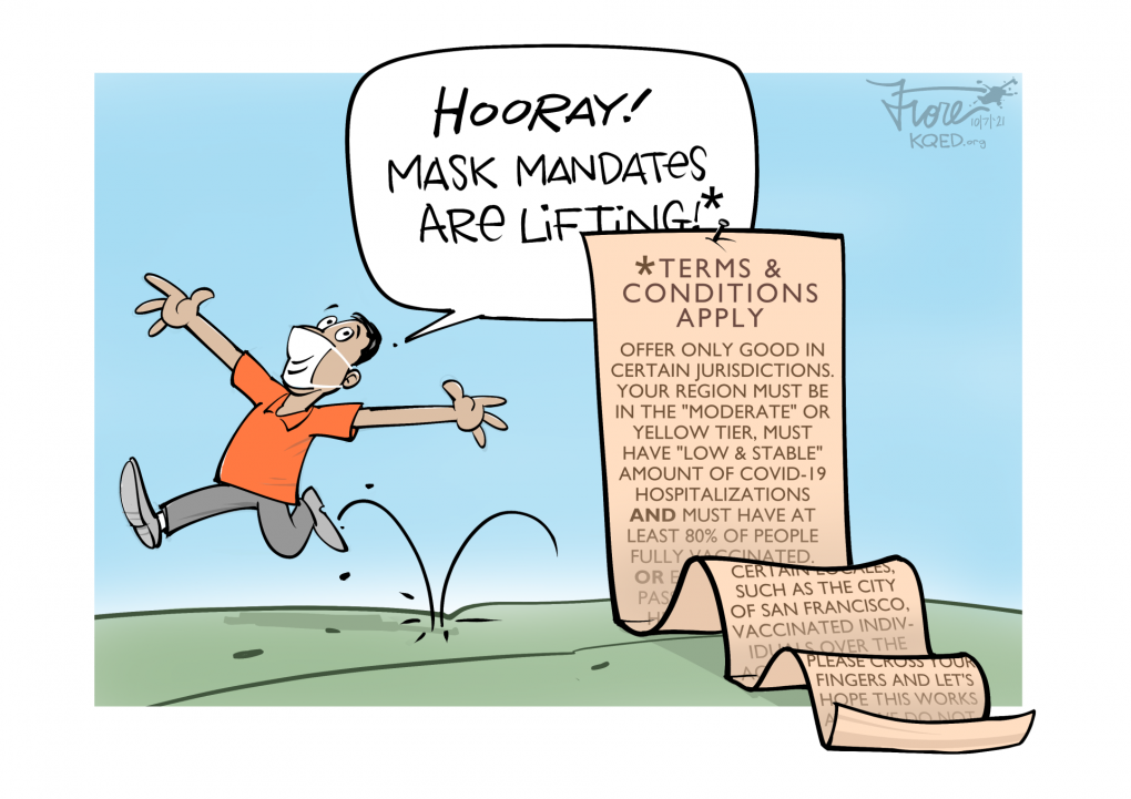 """Cartoon: A joyous character saying, """"Hooray! Mask mandates are lifting!"""" An asterisk leads to """"terms and conditions,"""" such as, """"offer only good in certain jurisdictions, your region must be in the """"moderate"""" yellow tier, etc."""""""