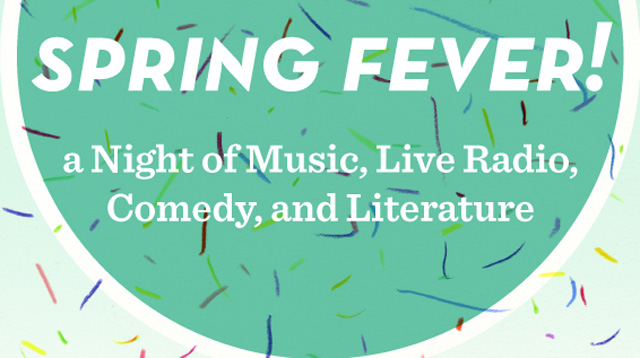 Join Us for Spring Fever: A Night of Literature, Live Radio, Comedy and Music