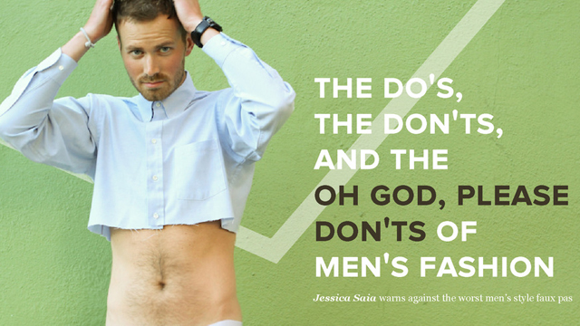 The Do's, the Don'ts and the Oh God, Please Don'ts of Men's Fashion