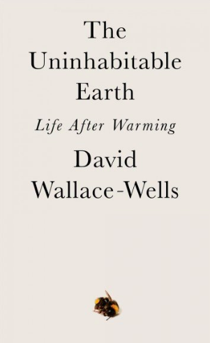 'The Uninhabitable Earth: Life After Warming' by David Wallace-Wells.
