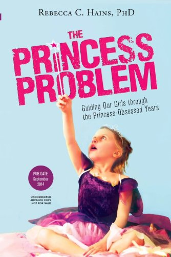 'The Princess Problem: Guiding Our Girls Through the Princess-Obsessed Years'