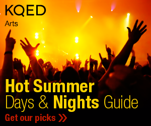 KQED arts Hot Summer Days and Nights guide
