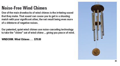 """""""One of the main drawbacks of wind chimes is the irritating sound that they make. ... Our patented quiet wind chimes use noise-canceling technology to take the 'chime' out of wind chime ... giving you peace of mind."""""""