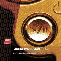 Andrew Norman's Play, performed by the Boston Modern Orchestra Project