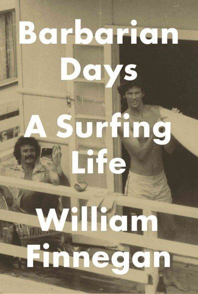 'Barbarian Days: A Surfing Life'