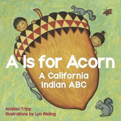 'A is for Acorn: A California Indian ABC'
