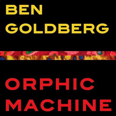 Ben Goldberg - 'Orphic Machine'
