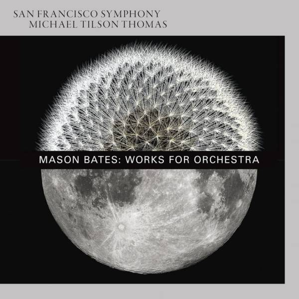 Mason Bates: Works for Orchestra from the San Francisco Symphony
