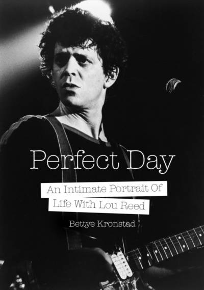 'Perfect Day: An Intimate Portrait of Life with Lou Reed' By Bettye Kronstad