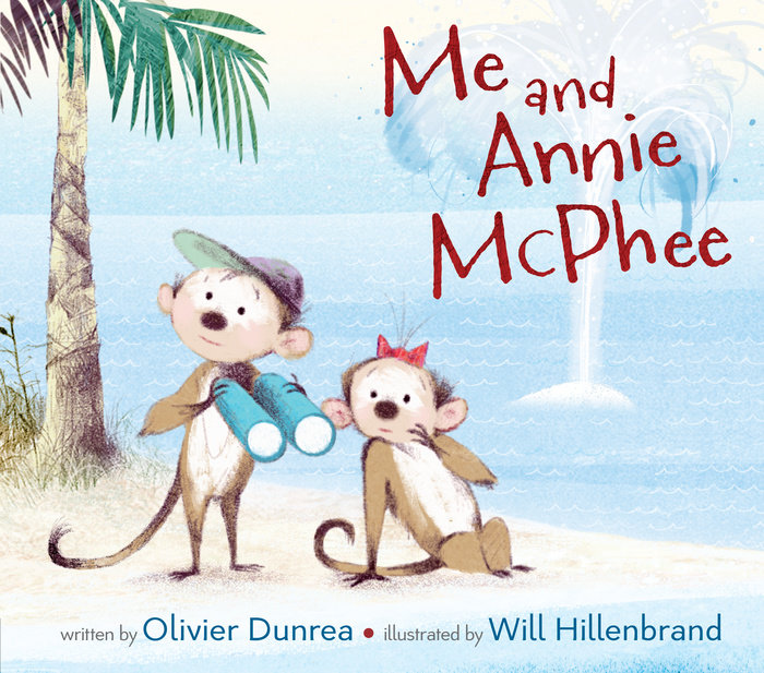 'Me and Annie McPhee' By Olivier Dunrea; Illustrations by Will Hillenbrand