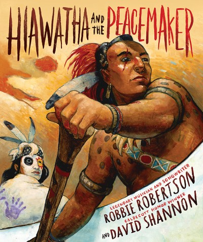 'Hiawatha and the Peacemaker' by Robbie Robertson, illustrated by David Shannon