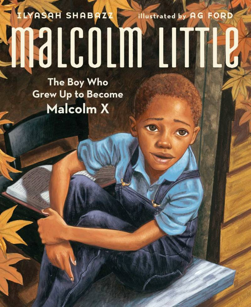 Malcolm Little The Boy Who Grew Up to Become Malcolm X By Ilyasah Shabazz