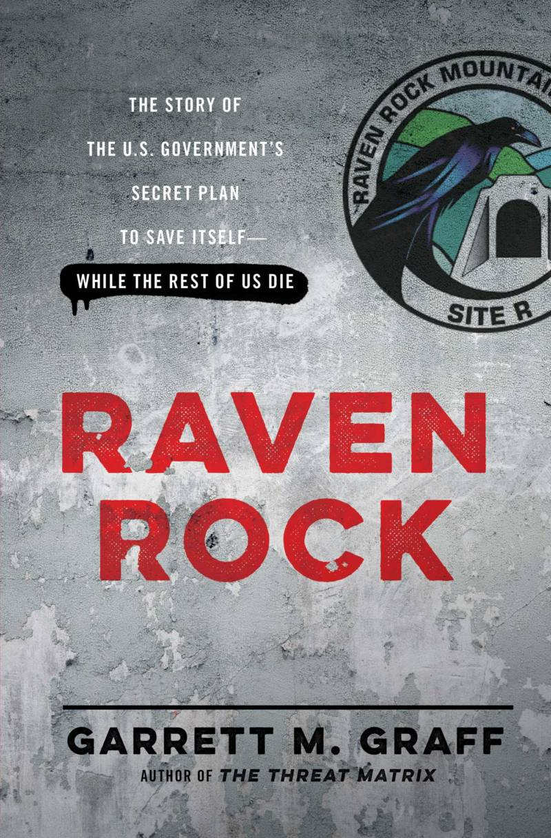'Raven Rock: The Story of the U.S. Government's Secret Plan to Save Itself – While the Rest of Us Die' by Garrett M. Graff