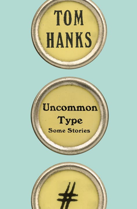 'Uncommon Type,' by Tom Hanks.
