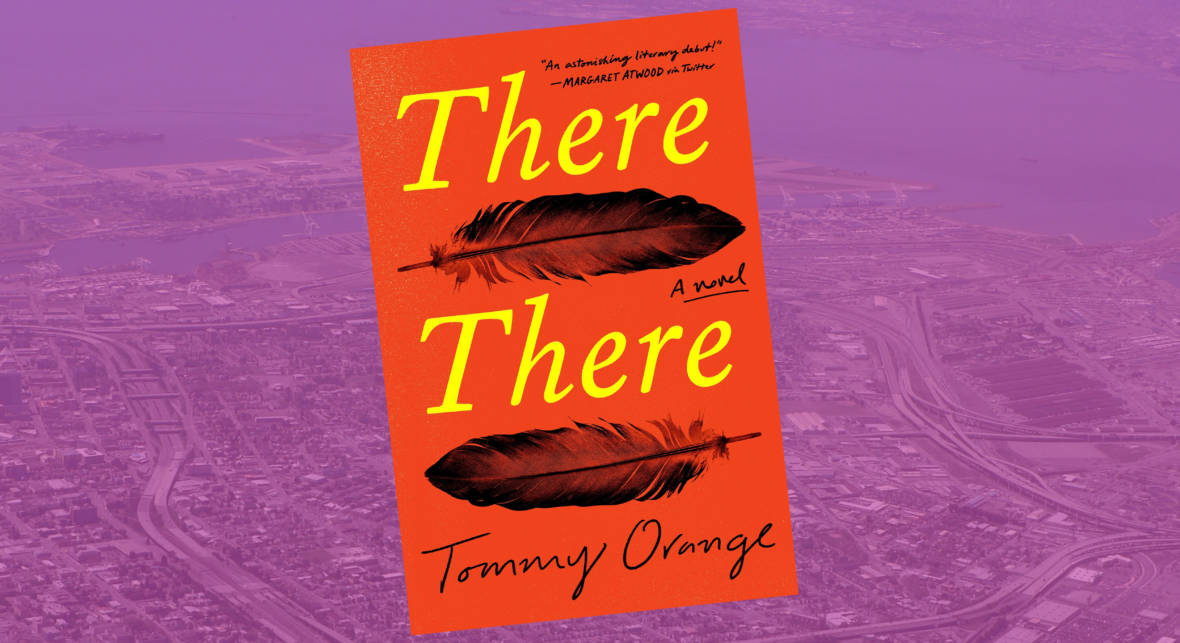 Tommy Orange's Novel 'There There' is a Gripping Portrait of Oakland