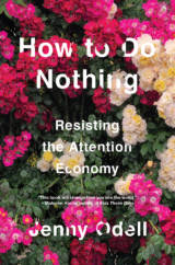 Jenny Odell's 'How to Do Nothing: Resisting the Attention Economy.'