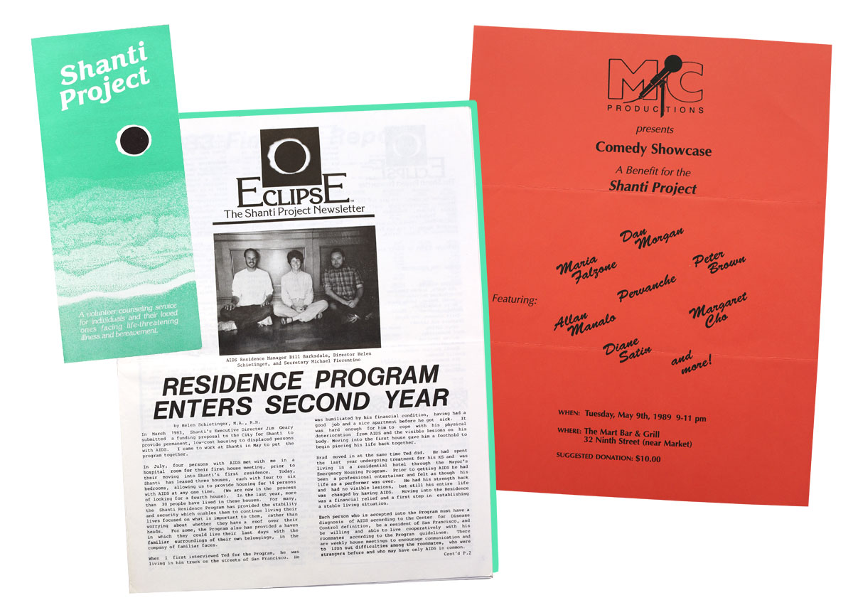 An undated Shanti Project pamphlet; the summer 1984 issue of 'Eclipse,' the Shanti Project newsletter; a flyer for a 1989 comedy showcase benefitting the Shanti Project, featuring Margaret Cho.