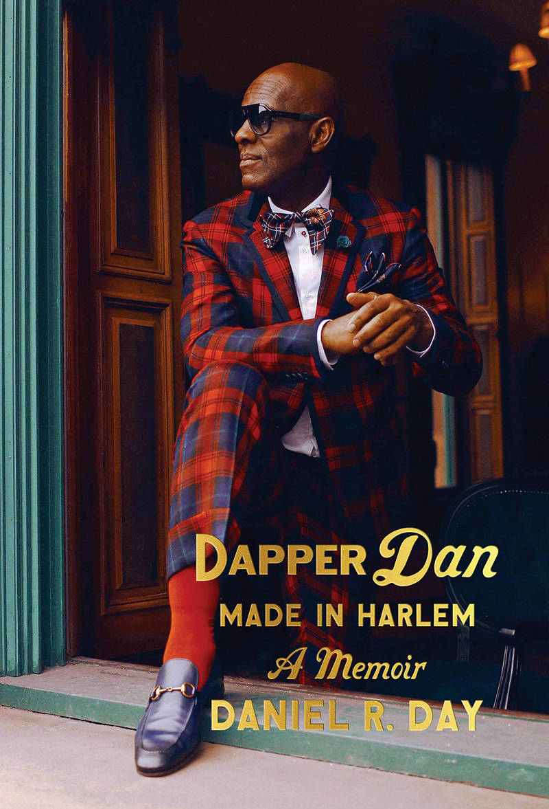 """Dapper Dan Made in Harlem: A Memoir"" by Daniel R. Day"