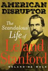 Roland De Wolk's 'American Disruptor: The Scandalous Life of Leland Stanford.'