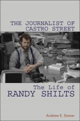 Andrew Stoner's 'The Journalist of Castro Street: The Life of Randy Shilts.'