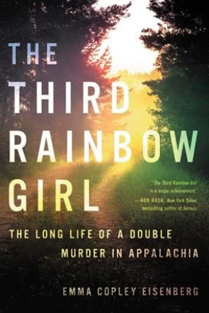 'The Third Rainbow Girl: The Long Life of a Double Murder in Appalachia,' by Emma Copley Eisenberg.