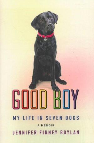 'Good Boy: My Life in Seven Dogs,' by Jennifer Finney Boylan.