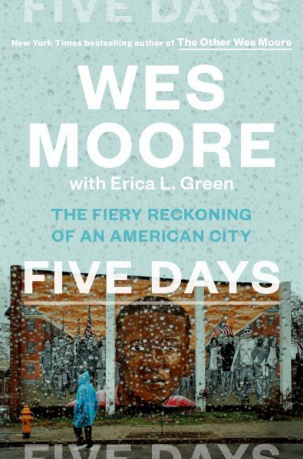 'Five Days: The Fiery Reckoning of an American City,' by Wes Moore and Erica L. Green.