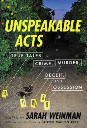 'Unspeakable Acts: True Tales of Crime, Murder, Deceit, and Obsession,' edited by Sarah Weinman.
