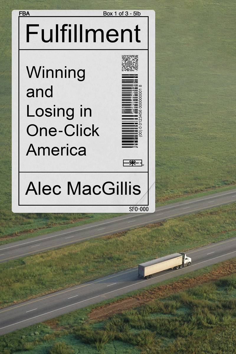 A truck drives down an empty road on the cover of 'Fulfillment: Winning and Losing in One-Click America,' by Alec MacGillis.