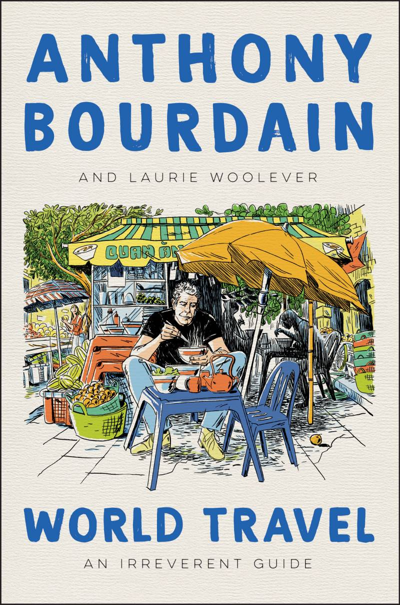 The cover of 'World Travel: An Irreverent Guide' by Anthony Bourdain and Laurie Woolever.