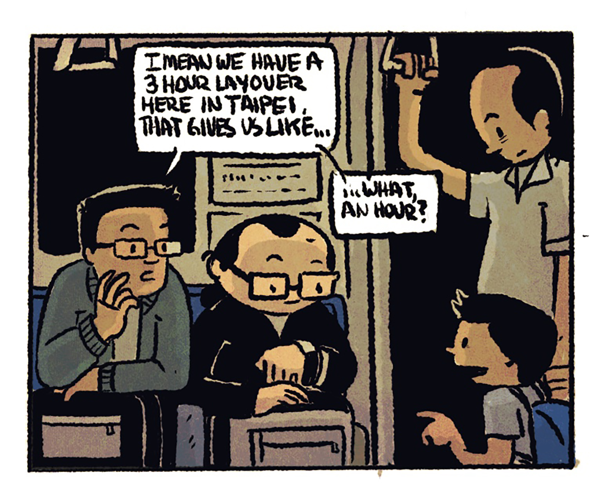 """The two protagonists are seated in a train car; one of them checks his watch. 1st speech bubble: """"I mean we have a 3 hour layover here in Taipei. That gives us like..."""" 2nd speech bubble: """"...what, an hour?"""""""