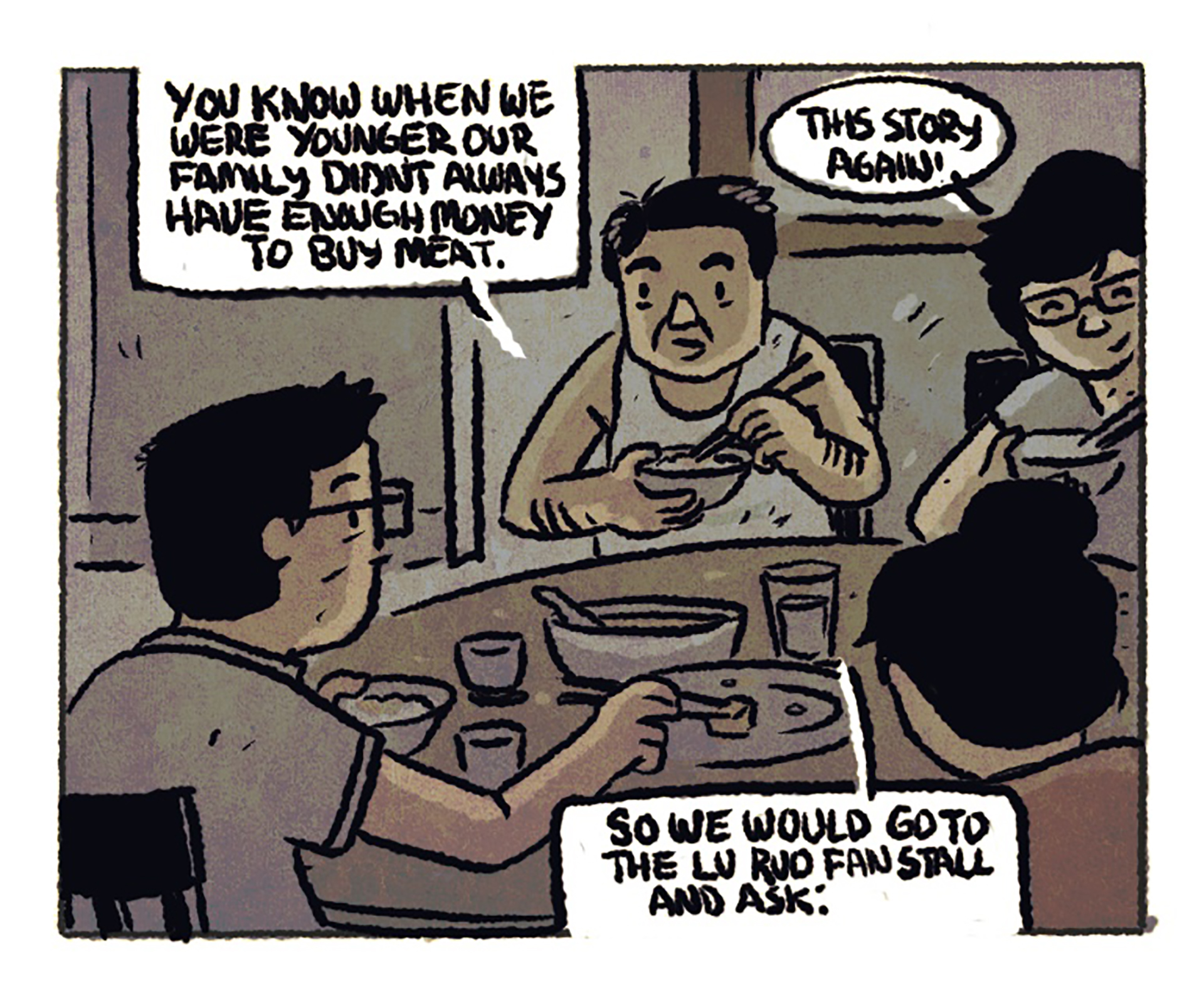 """The scene shifts to a flashback; a Taiwanese family sits around the dinner table, including an older gentleman in a white tank top. Speech bubble #1: """"You know when we were younger our family didn't always have enough money to buy meat."""" Speech bubble #2: """"This story again?"""" Speech bubble #3: """"So we would go to the lu rou fan stall and ask:"""""""