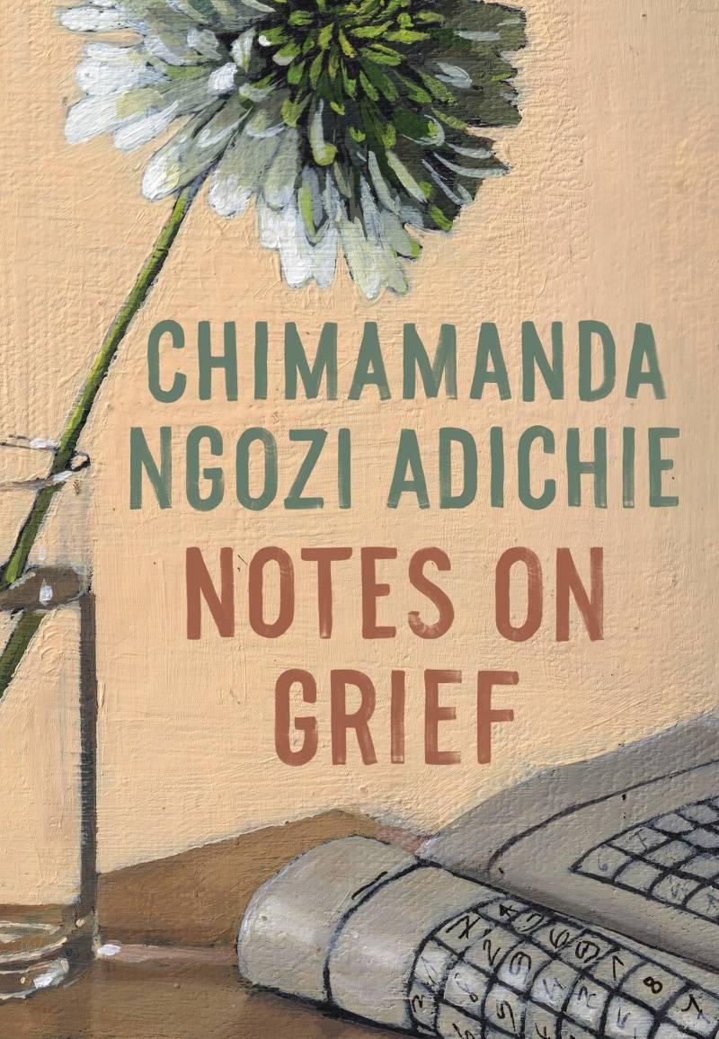 'Notes On Grief,' by Chimamanda Ngozi Adichie.
