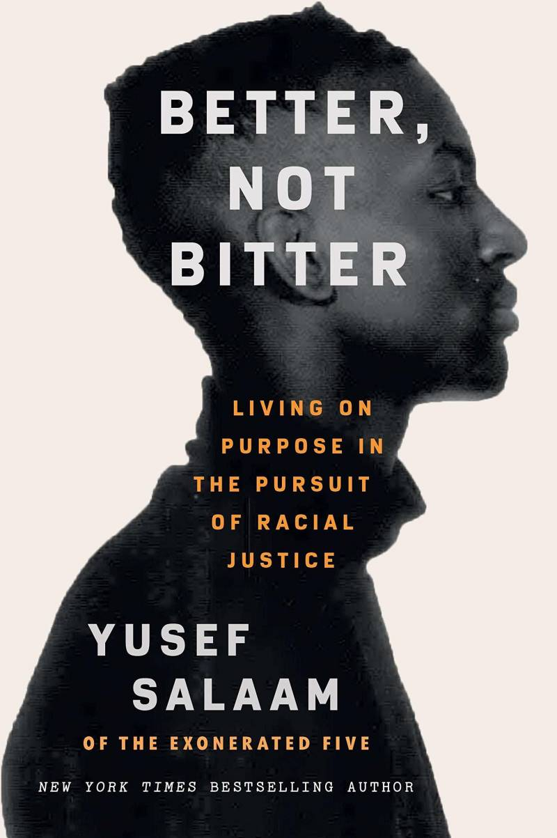 'Better, Not Bitter: Living on Purpose in the Pursuit of Racial Justice,' by Yusef Salaam.