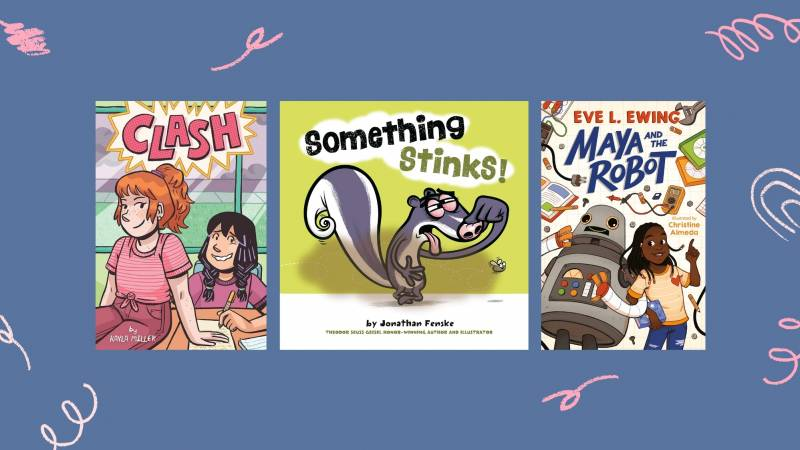 'Clash,' by Kayla Miller, 'Something Stinks!' by Jonathan Fenske, and 'Maya and the Robot,' by Eve L. Ewing.