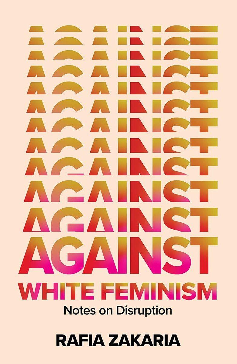 'Against White Feminism: Notes on Disruption,' Rafia Zakaria