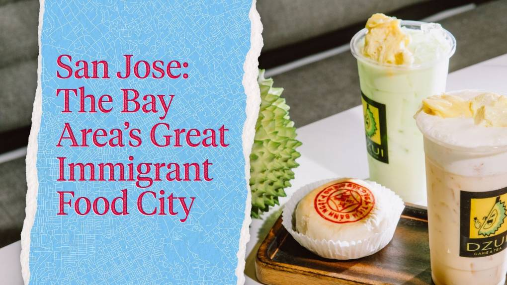 """A durian, a pastry, and a green beverage on a countertop; the text to the side reads, """"San Jose: The Bay Area's Great Immigrant Food City."""""""