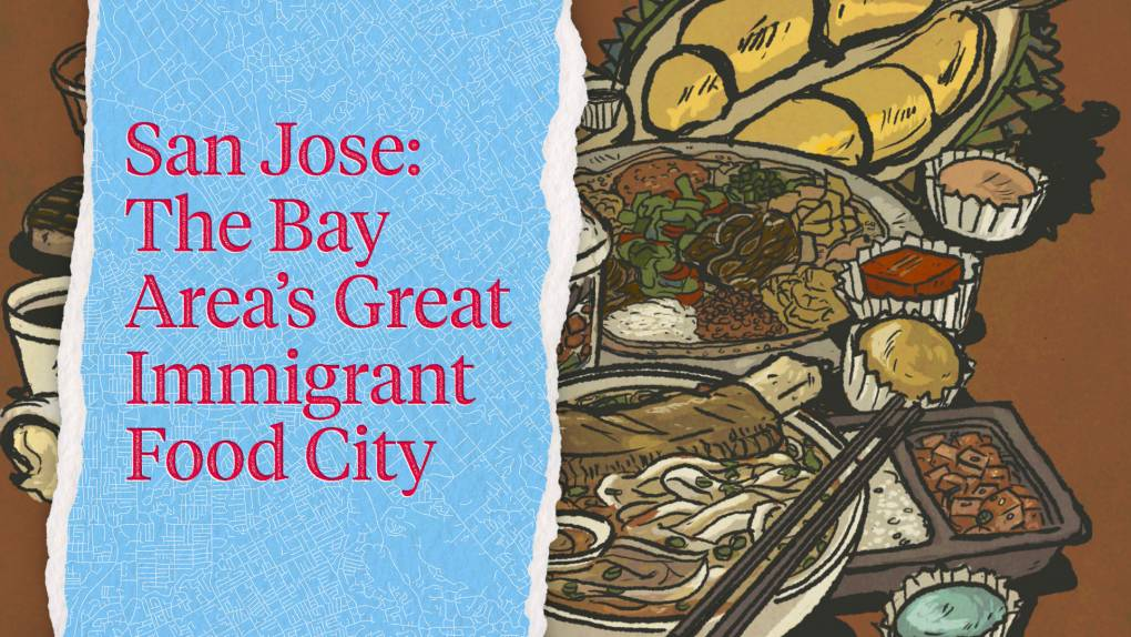 """An illustration of various international foods such as pho and an Ethiopian veggie combo, with the following text overlaid: """"San Jose: The Bay Area's Great Immigrant Food City"""""""