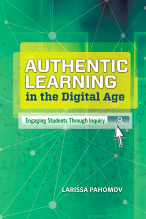 Authentic Learning in the digital age engaging students through inquiry