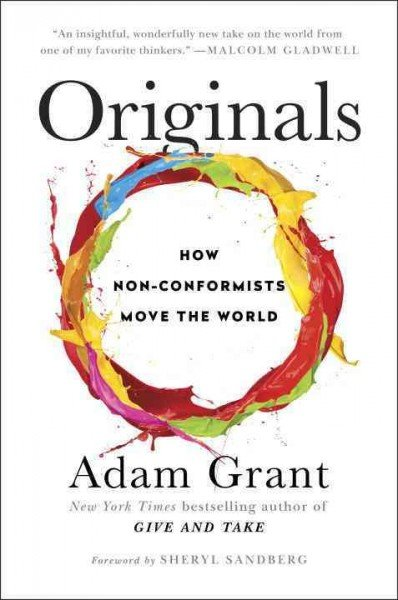 Originals: How Non-Conformists Move the World by Adam Grant.