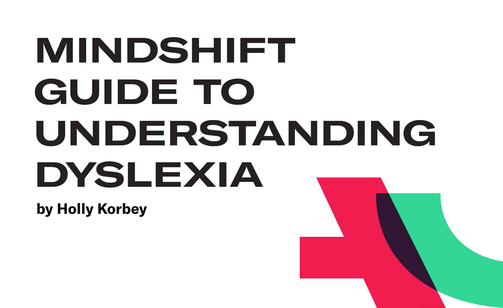 The MindShift Guide to Understanding Dyslexia