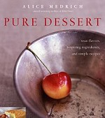 Alice Medrich- Pure Dessert, true flavors, inspiring ingredients, and simple recipes